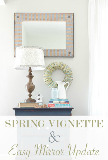 Spring Vignette & Striped Mirror Update