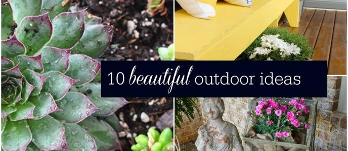 10 Beautiful Outdoor Ideas