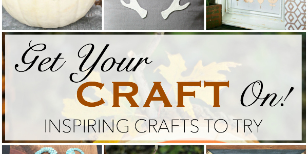 Get your Craft On – Inspiring Crafts to Try